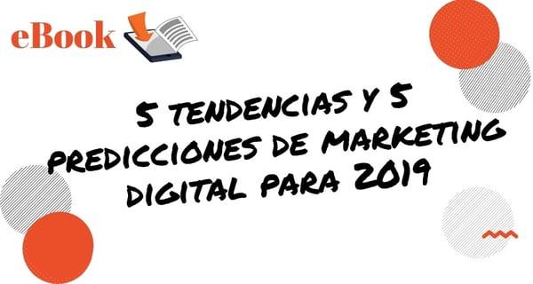5 tendencias y 5 predicciones de marketing digital para 2019 (Ebook)