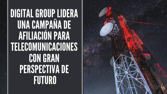 Digital Group lidera una campaña de afiliación para telecomunicaciones con gran perspectiva de futuro