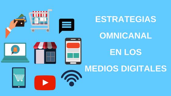 ESTRATEGIAS OMNICANAL EN LOS MEDIOS DIGITALES (4).png