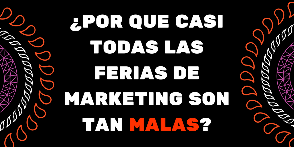 ¿POR QUÉ CASI TODAS LAS FERIAS DE MARKETING DIGITAL SON TAN MALAS v2.png