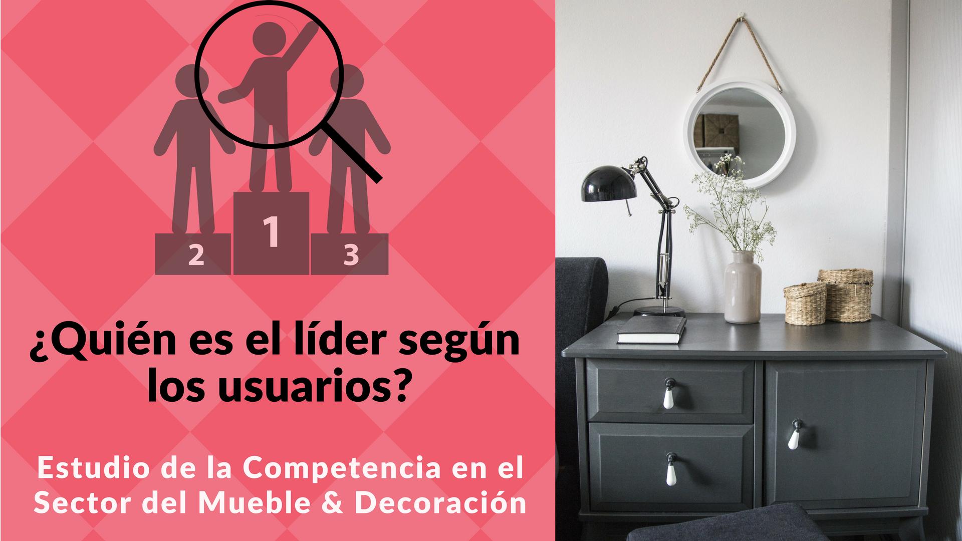 IKEA no es el líder (Lo dicen los usuarios) Estudio de la competencia: Sector del Mueble & Decoración.